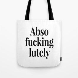 Abso Fucking Lutely Abso-fucking-lutely Absofuckinglutely Tote Bag