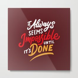 It Always Seems Impossible Until It's Done Quote Metal Print