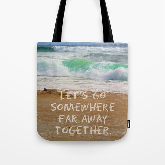 Let's Go Somewhere Far Away Together Tote Bag