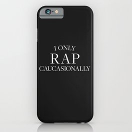 I Only Rap Caucasionally iPhone Case