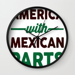 MADE IN AMERICA WITH MEXICAN PARTS T-SHIRT Wall Clock