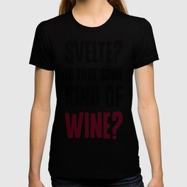 SVELTE  IS THAT SOME KIND OF WINE T-SHIRT T-shirt