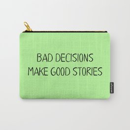 Bad Decisions make good stories Carry-All Pouch