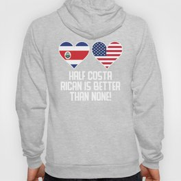 Half Costa Rican Is Better Than None Hoody