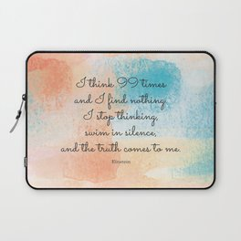 I stop thinking, swim in silence, and the truth comes to me.  Einstein Laptop Sleeve