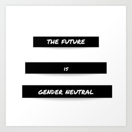 The Future is Gender Neutral Art Print
