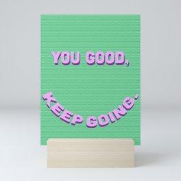 You Good, Keep Going. Mini Art Print