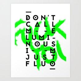 Don't call me luminous, I'm just Fluo Art Print