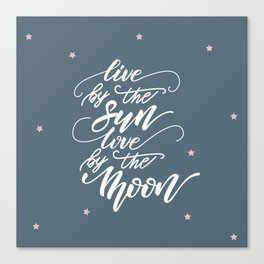 Live by the Sun, love ny the Moon Canvas Print