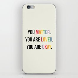 You matter. You are love. You are okay. - Pride Poster iPhone Skin