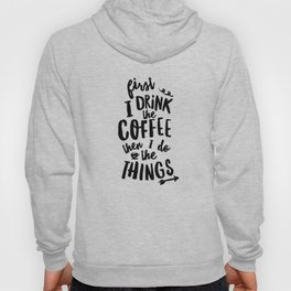 First I Drink the Coffee then I Do the Things black and white typography poster home wall decor Hoody