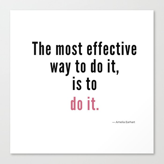 The most effective way to do it, is to do it. Amelia Earhart Leinwanddruck