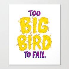 TOO BIG BIRD TO FAIL Canvas Print