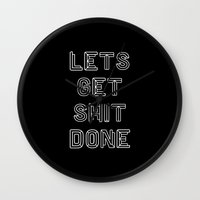 get shit done Wall Clocks featuring Lets Get Shit Done by james huson