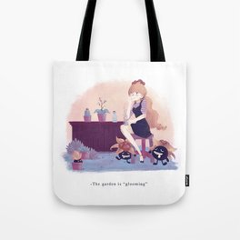 """The garden is """"glooming"""" Tote Bag"""