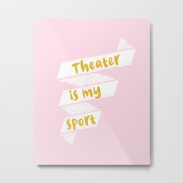 Theater is My Sport Banner Metal Print