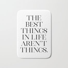 The Best Things in Life Aren't Things, Minimalist Decor, Printable Art, Typography Quote Bath Mat