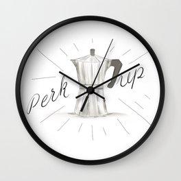 Perk Up Happy Coffee Vibes - Percolator home press caffeine art Wall Clock
