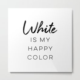 White Is My Happy Color Metal Print