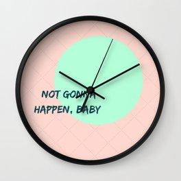 Not gonna happen Wall Clock