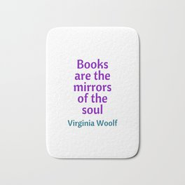 Books are the mirrors of the soul - Virginia Woolf Quote Bath Mat
