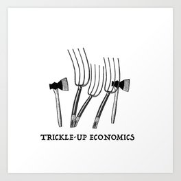 Trickle-Up Economics Art Print