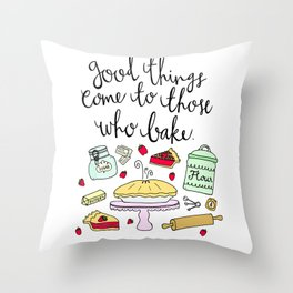"""""""Good Things Come to Those Who Bake"""" Throw Pillow"""
