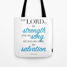 Psalm 118:14. The LORD is my strength and my song. Tote Bag