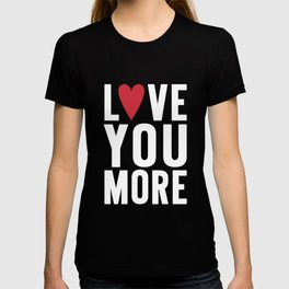 Love You More {dark} T-shirt