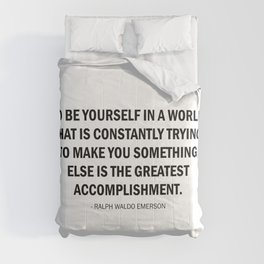To be yourself in a world that is trying to make you something else is the greatest accomplishment Comforters