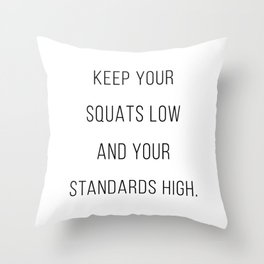 Keep Your Squats Low and Your Standards High Throw Pillow