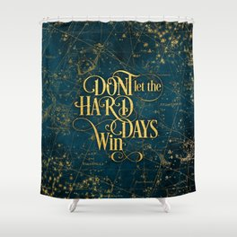Don't Let The Hard Days Win Shower Curtain