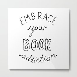 Embrace Your Book Addiction Metal Print
