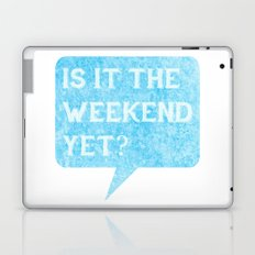 Is it the weekend yet? Laptop & iPad Skin