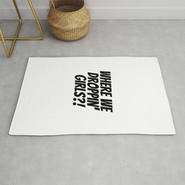 Where we droppin' girls funny, cool quote Rug
