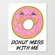 Donut mess with me! Canvas Print