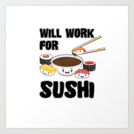 Will Work For Sushi Kawaii Japanese Sashimi Maki Nigiri Soy Sauce Art Print