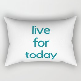 LIVE FOR TODAY Rectangular Pillow