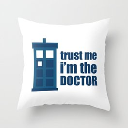 Trust me, I'm the Doctor Throw Pillow