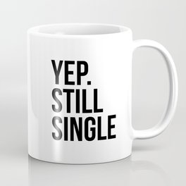 Yep. Still Single Coffee Mug