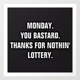 Monday You Bastard - Thanks For Nothin' Lottery Art Print