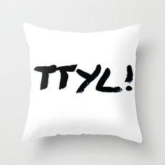 TTYL Throw Pillow