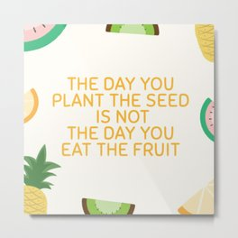 The Day You Plant The Seed Metal Print