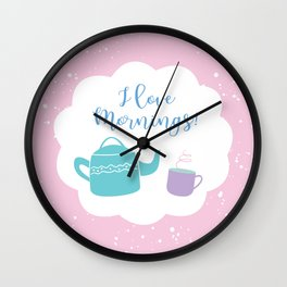I Love Mornings! Wall Clock