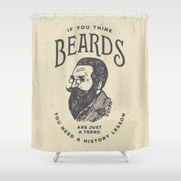 If You Think Beards are Just a Trend You Need a History Lesson Shower Curtain