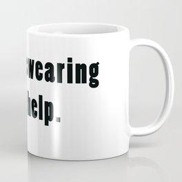 Maybe swearing will help. Coffee Mug