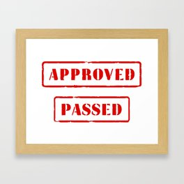 Approved and Passed Framed Art Print
