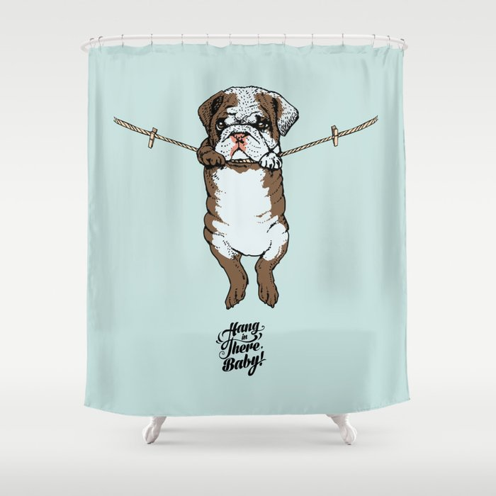 Hang In There Baby English Bulldog Shower Curtain By Huebucket