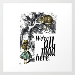 We Are All Mad Here - Alice In Wonderland Quote Art Print