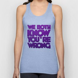 We Both Know You're Wrong Unisex Tank Top